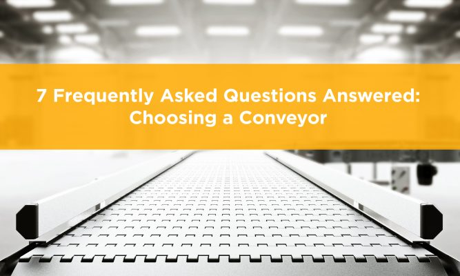 7 frequently asked questions answered: choosing a conveyor.